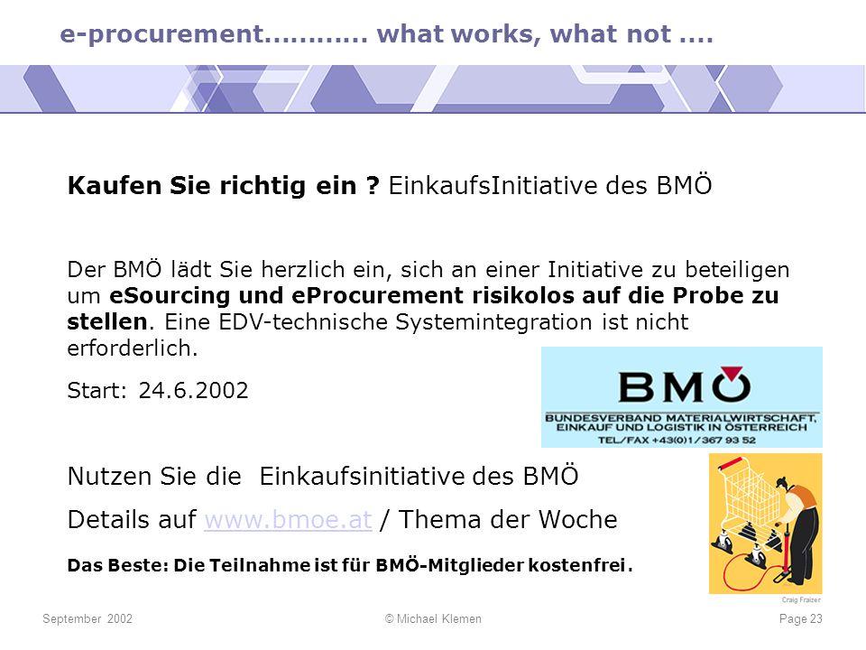 e-procurement............ what works, what not.... September 2002© Michael KlemenPage 23 Kaufen Sie richtig ein ? EinkaufsInitiative des BMÖ Der BMÖ l