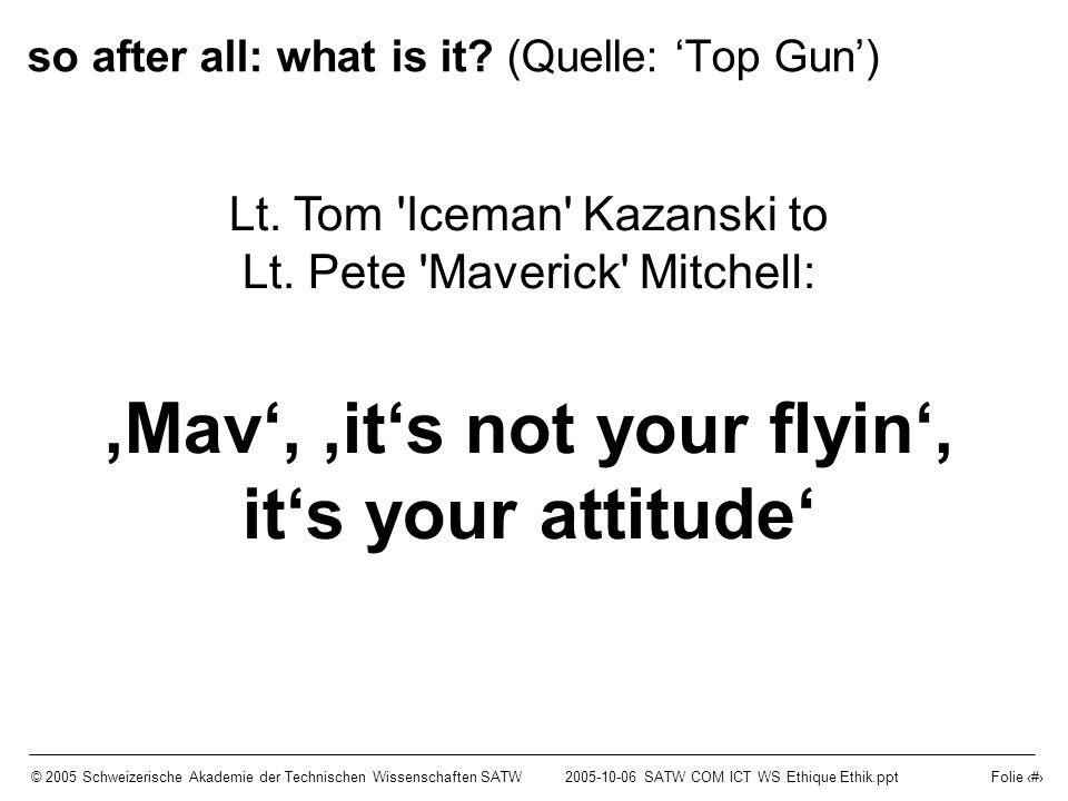 © 2005 Schweizerische Akademie der Technischen Wissenschaften SATW2005-10-06 SATW COM ICT WS Ethique Ethik.ppt Folie 8 …might one day perform a CFIT (controlled flight into terrain) Mind, Skill, Attitude – and Motivation.