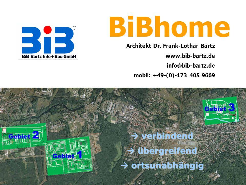 BiBhome Architekt Dr. Frank-Lothar Bartz www.bib-bartz.de info@bib-bartz.de mobil: +49-(0)-173 405 9669 verbindend verbindend übergreifend übergreifen