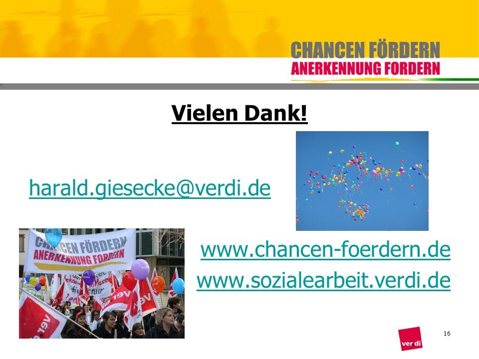 Vielen Dank! harald.giesecke@verdi.de www.chancen-foerdern.de www.sozialearbeit.verdi.de 16