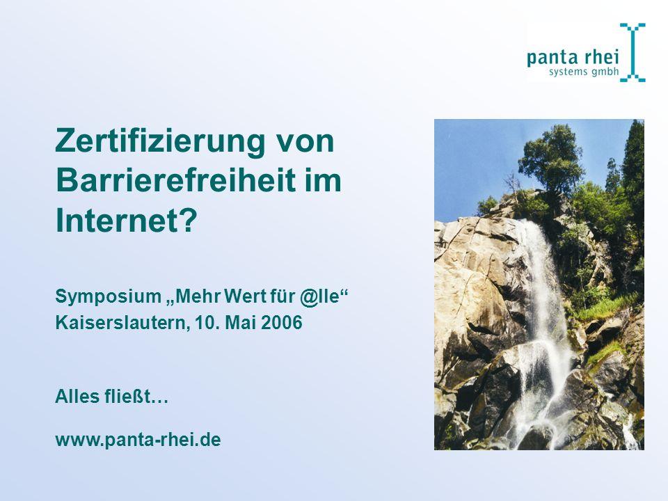 www.panta-rhei.de Zertifizierung von Barrierefreiheit im Internet? Symposium Mehr Wert für @lle Kaiserslautern, 10. Mai 2006 Alles fließt…