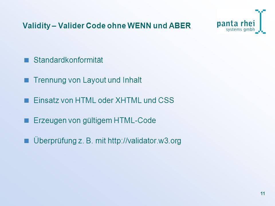 11 Validity – Valider Code ohne WENN und ABER Standardkonformität Trennung von Layout und Inhalt Einsatz von HTML oder XHTML und CSS Erzeugen von gült