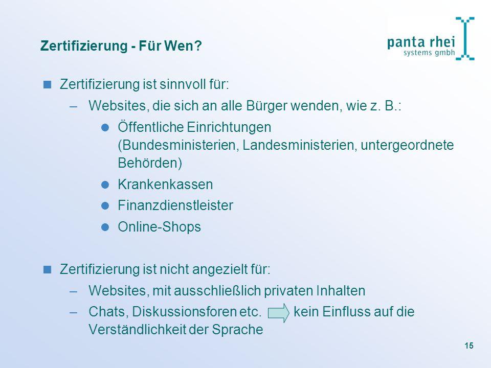 15 Zertifizierung - Für Wen? Zertifizierung ist sinnvoll für: –Websites, die sich an alle Bürger wenden, wie z. B.: Öffentliche Einrichtungen (Bundesm