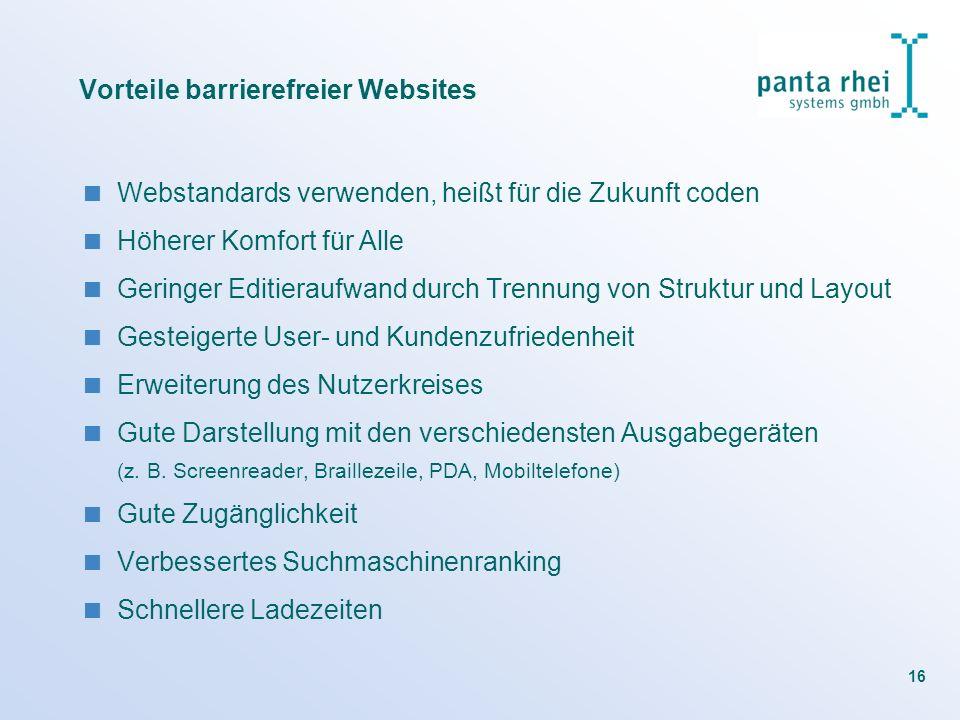 16 Vorteile barrierefreier Websites Webstandards verwenden, heißt für die Zukunft coden Höherer Komfort für Alle Geringer Editieraufwand durch Trennun