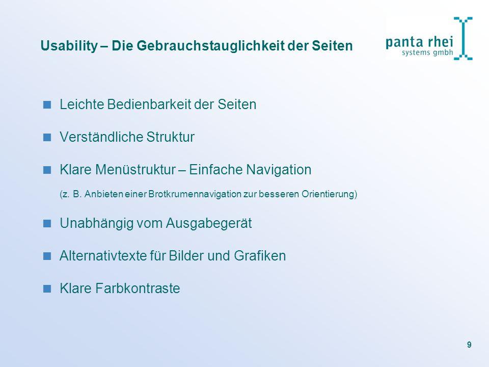 9 Usability – Die Gebrauchstauglichkeit der Seiten Leichte Bedienbarkeit der Seiten Verständliche Struktur Klare Menüstruktur – Einfache Navigation (z