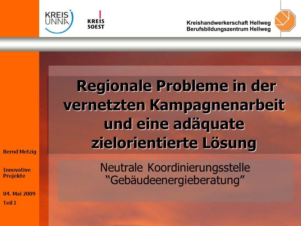 Bernd Metzig Innovative Projekte 04. Mai 2009 Teil I Regionale Probleme in der vernetzten Kampagnenarbeit und eine adäquate zielorientierte Lösung Reg