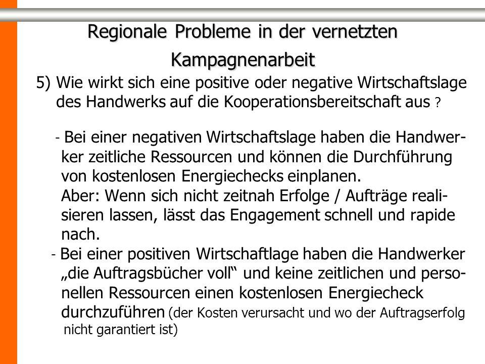 Regionale Probleme in der vernetzten Kampagnenarbeit 5) Wie wirkt sich eine positive oder negative Wirtschaftslage des Handwerks auf die Kooperationsbereitschaft aus .