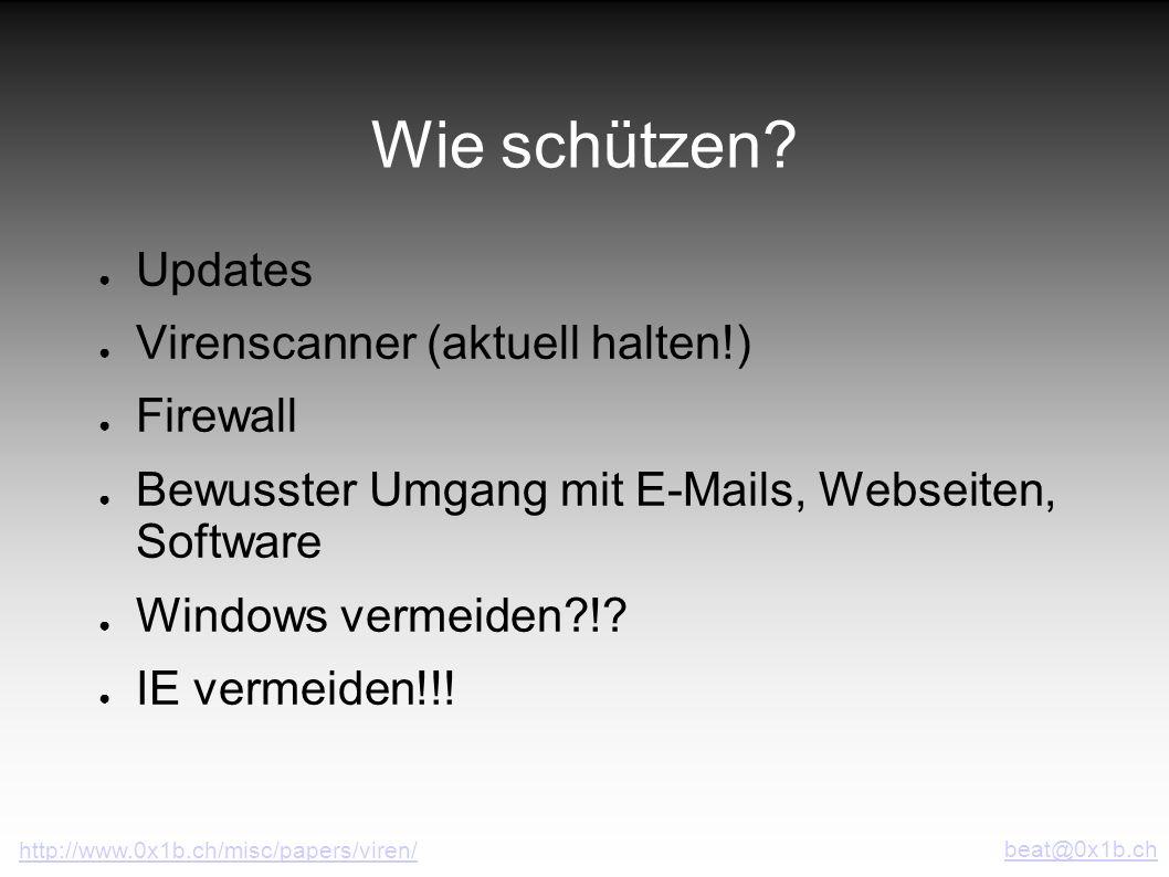 Wie schützen? Updates Virenscanner (aktuell halten!) Firewall Bewusster Umgang mit E-Mails, Webseiten, Software Windows vermeiden?!? IE vermeiden!!! b