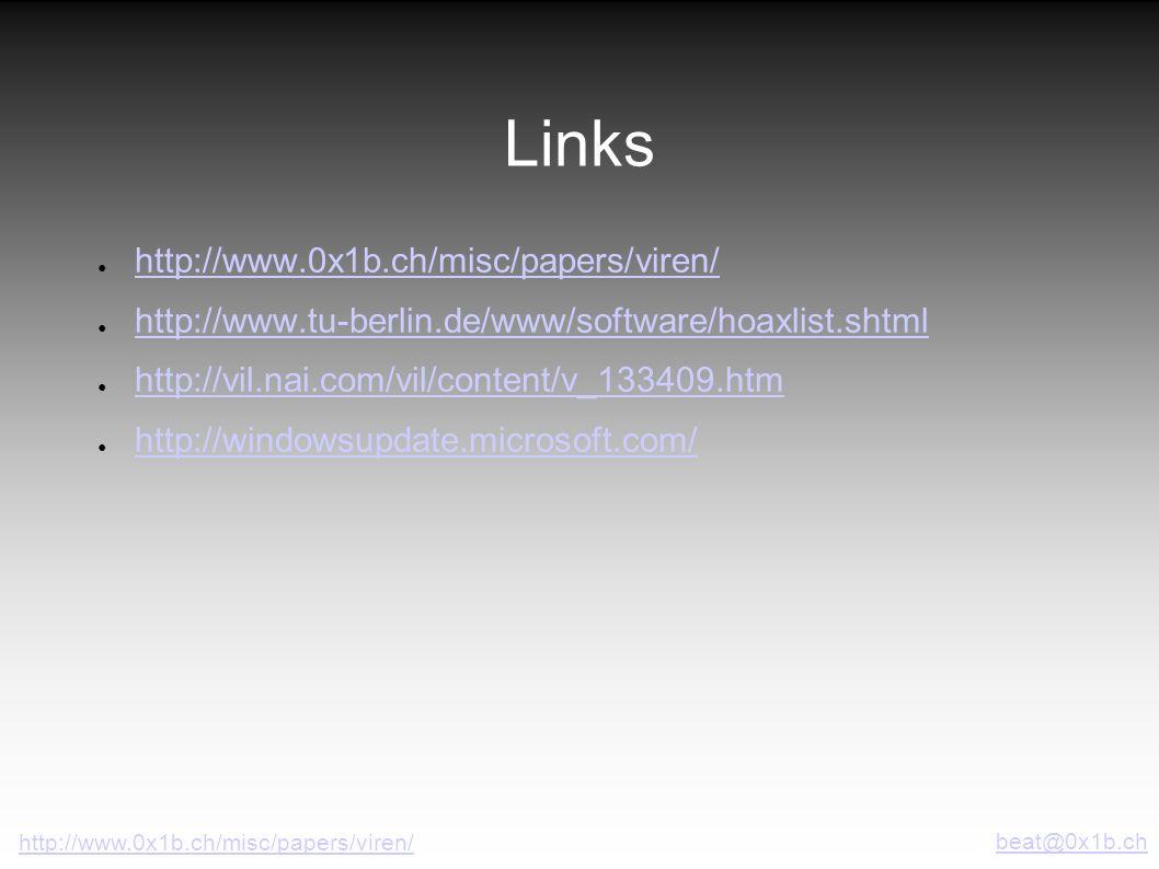 Links http://www.0x1b.ch/misc/papers/viren/ http://www.tu-berlin.de/www/software/hoaxlist.shtml http://vil.nai.com/vil/content/v_133409.htm http://win