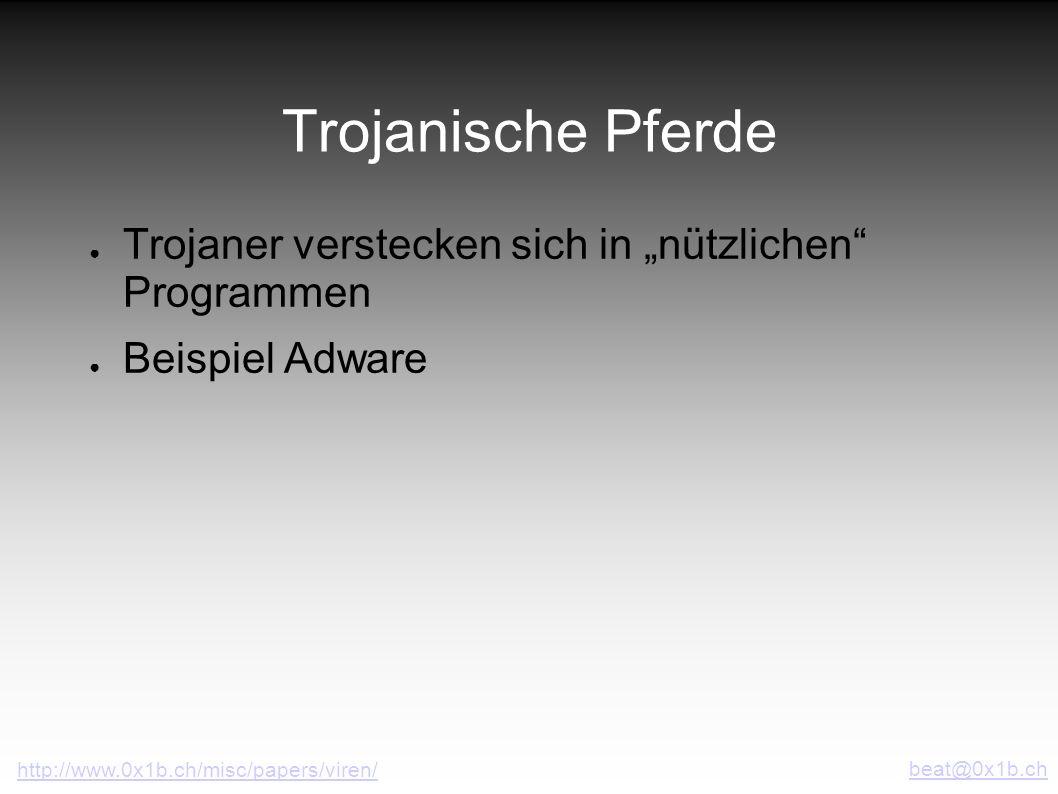 Trojanische Pferde Trojaner verstecken sich in nützlichen Programmen Beispiel Adware beat@0x1b.ch http://www.0x1b.ch/misc/papers/viren/