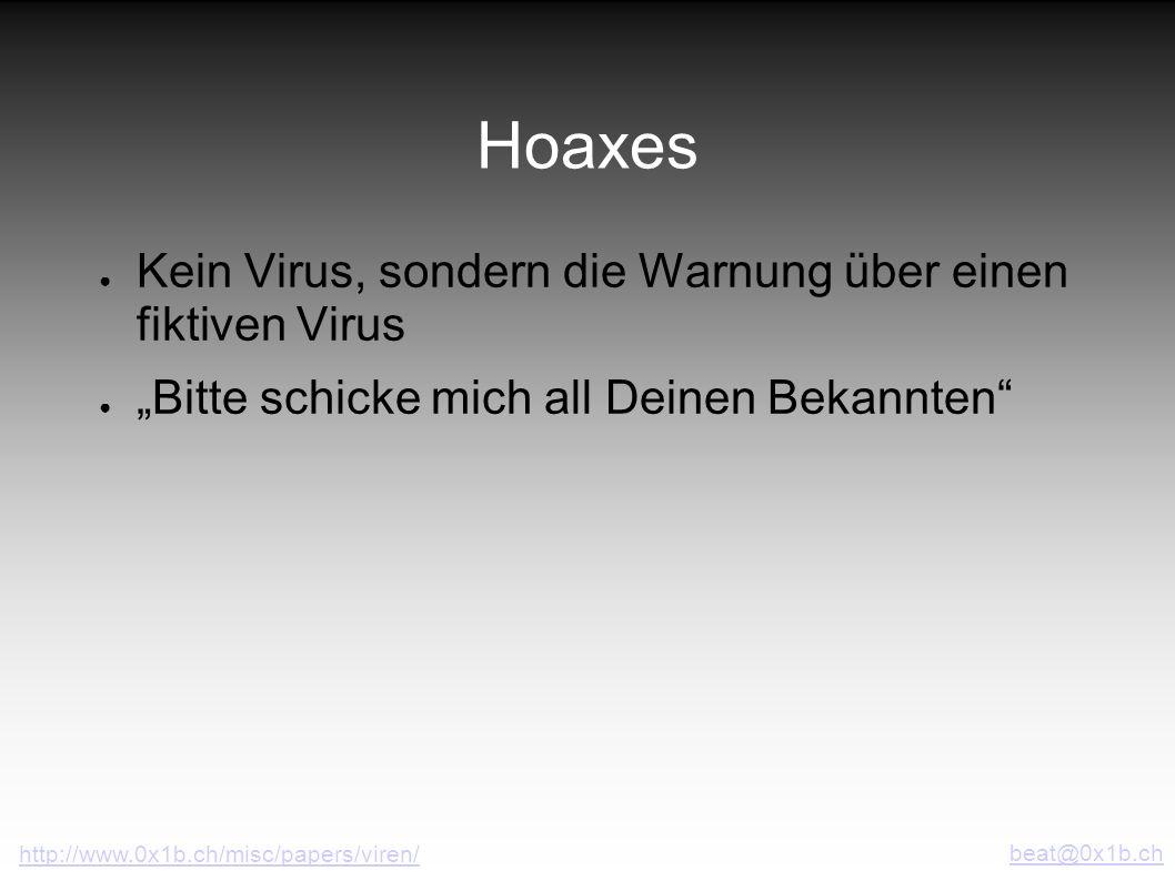Hoaxes Kein Virus, sondern die Warnung über einen fiktiven Virus Bitte schicke mich all Deinen Bekannten beat@0x1b.ch http://www.0x1b.ch/misc/papers/v