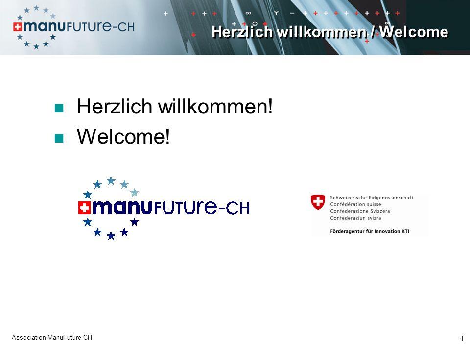 Herzlich willkommen / Welcome Herzlich willkommen! Welcome! 1 Association ManuFuture-CH