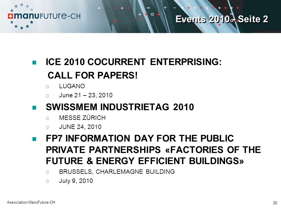 Events 2010 - Seite 2 ICE 2010 COCURRENT ENTERPRISING: CALL FOR PAPERS! LUGANO June 21 – 23, 2010 SWISSMEM INDUSTRIETAG 2010 MESSE ZÜRICH JUNE 24, 201