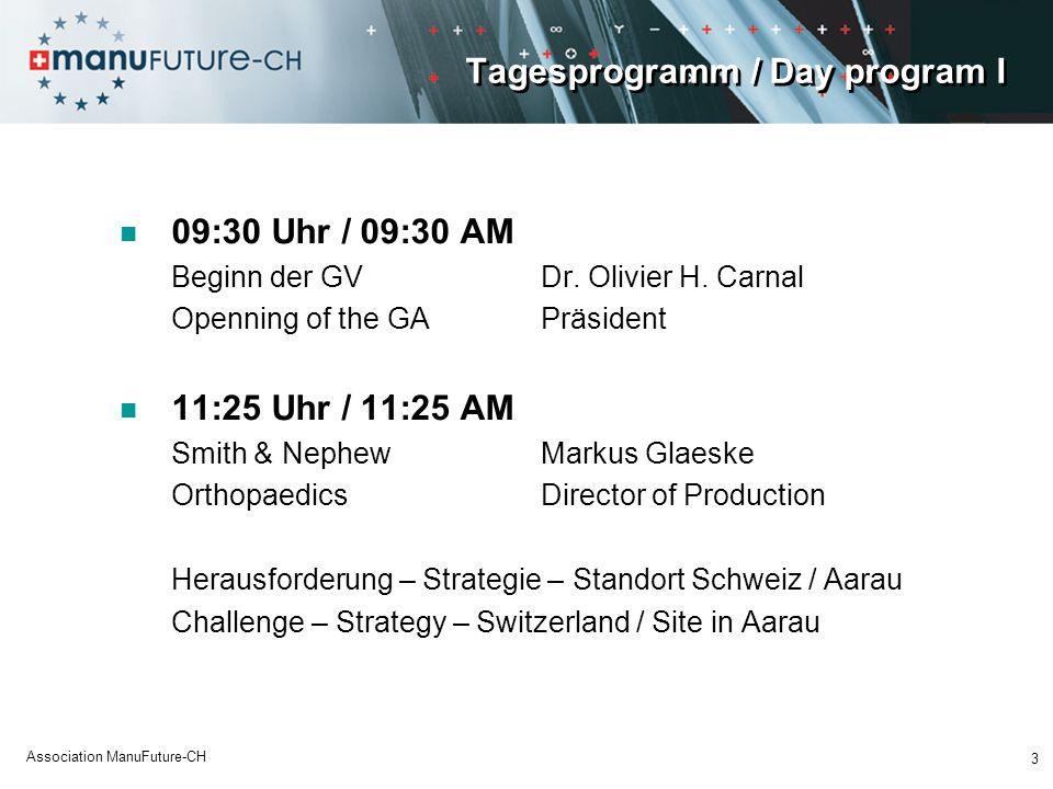 Tagesprogramm / Day program I 09:30 Uhr / 09:30 AM Beginn der GVDr. Olivier H. Carnal Openning of the GAPräsident 11:25 Uhr / 11:25 AM Smith & NephewM