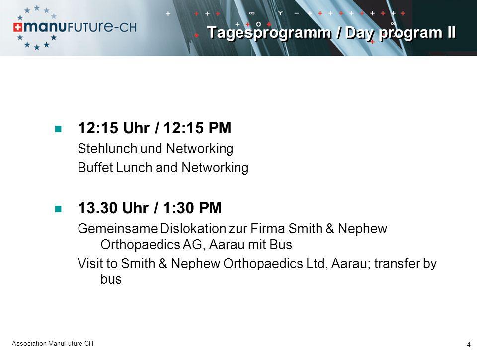 Tagesprogramm / Day program II 12:15 Uhr / 12:15 PM Stehlunch und Networking Buffet Lunch and Networking 13.30 Uhr / 1:30 PM Gemeinsame Dislokation zu