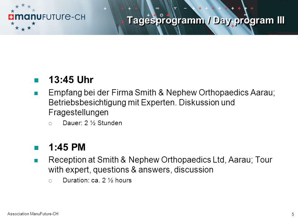 Tagesprogramm / Day program III 13:45 Uhr Empfang bei der Firma Smith & Nephew Orthopaedics Aarau; Betriebsbesichtigung mit Experten. Diskussion und F