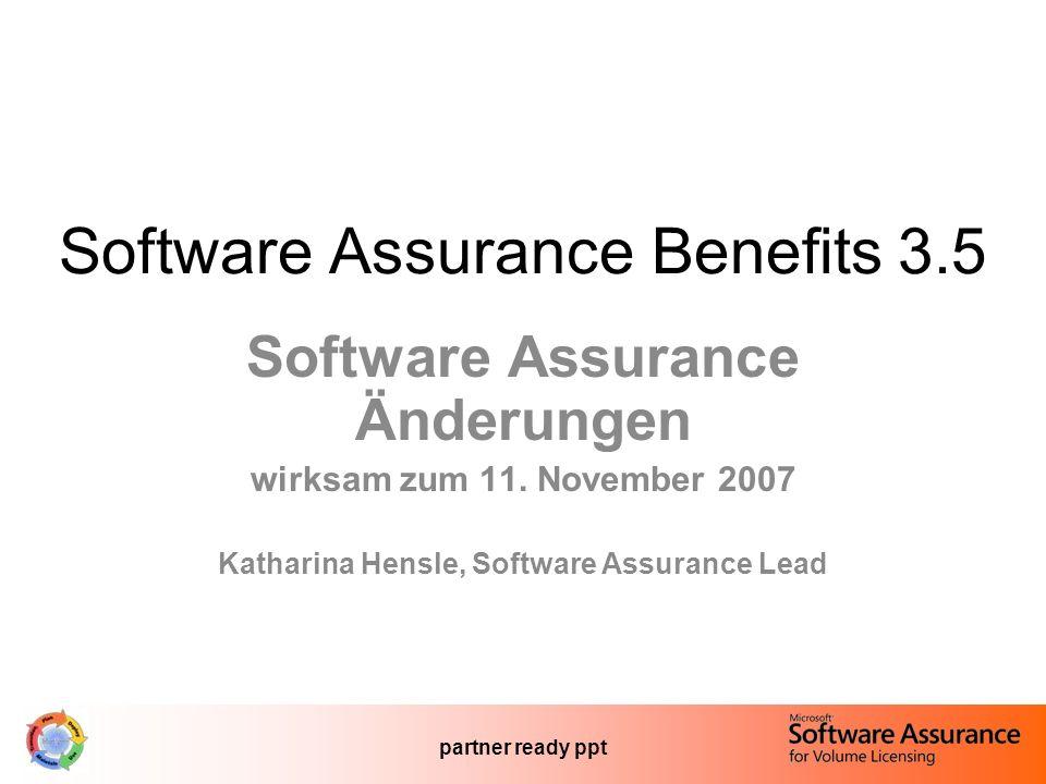 partner ready ppt Software Assurance Benefits 3.5 Software Assurance Änderungen wirksam zum 11. November 2007 Katharina Hensle, Software Assurance Lea