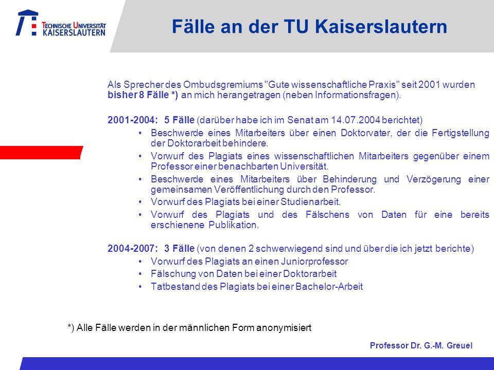 Fälle an der TU Kaiserslautern Als Sprecher des Ombudsgremiums Gute wissenschaftliche Praxis seit 2001 wurden bisher 8 Fälle *) an mich herangetragen (neben Informationsfragen).