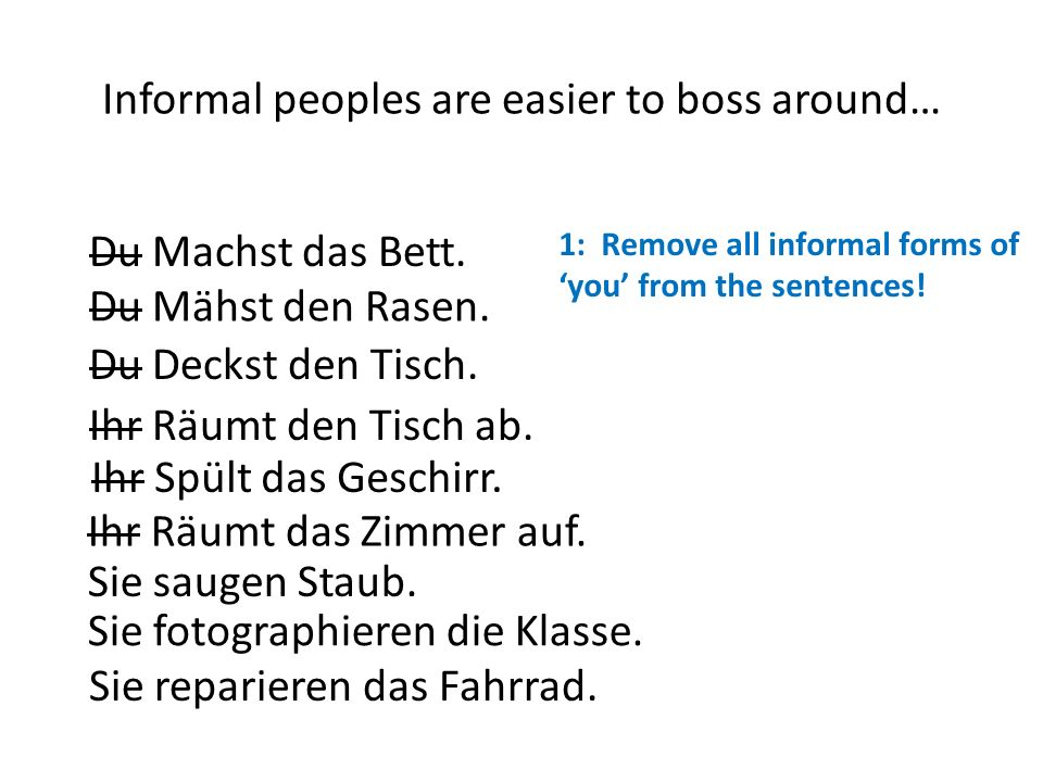 Informal peoples are easier to boss around… Du Machst das Bett.