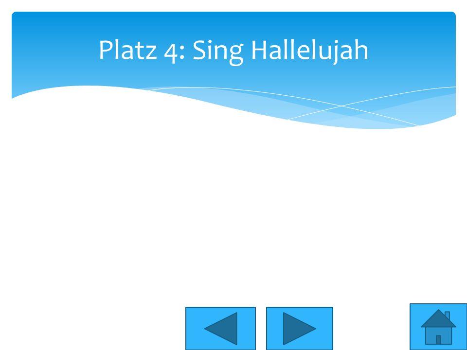Platz 4: Sing Hallelujah