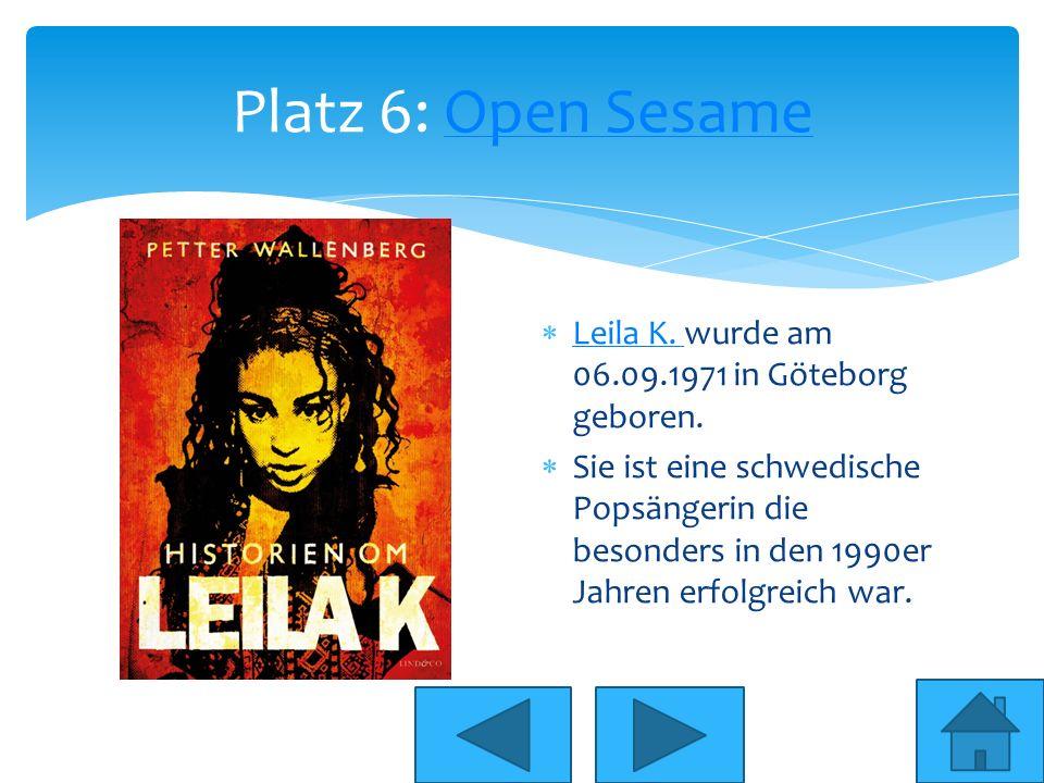 Platz 6: Open SesameOpen Sesame Leila K. wurde am 06.09.1971 in Göteborg geboren. Leila K. Sie ist eine schwedische Popsängerin die besonders in den 1