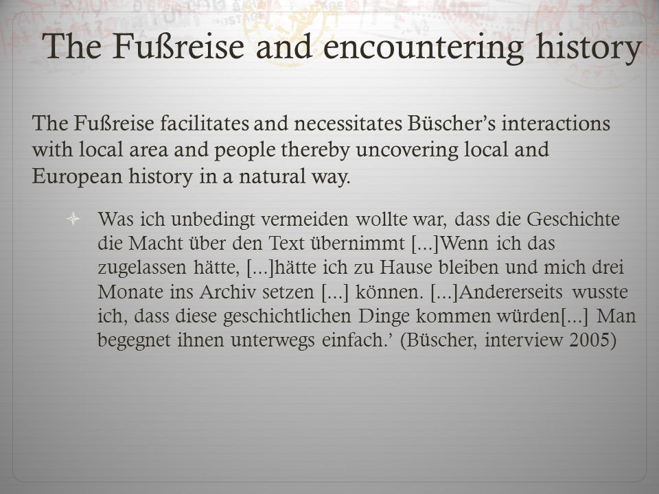 The Fußreise and encountering history The Fußreise facilitates and necessitates Büschers interactions with local area and people thereby uncovering local and European history in a natural way.