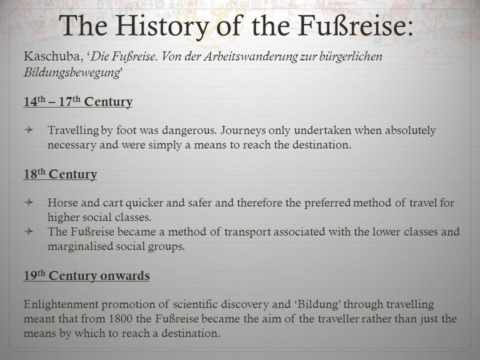 The History of the Fußreise: Kaschuba, Die Fußreise. Von der Arbeitswanderung zur bürgerlichen Bildungsbewegung 14 th – 17 th Century Travelling by fo