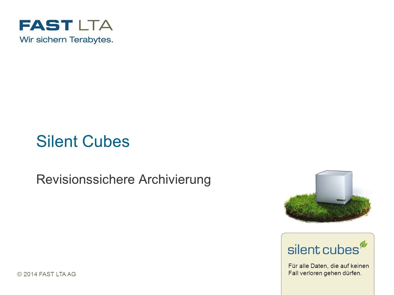 Für alle Daten, die auf keinen Fall verloren gehen dürfen. © 2014 FAST LTA AG Silent Cubes Revisionssichere Archivierung