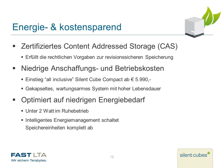 Energie- & kostensparend Zertifiziertes Content Addressed Storage (CAS) Erfüllt die rechtlichen Vorgaben zur revisionssicheren Speicherung Niedrige An