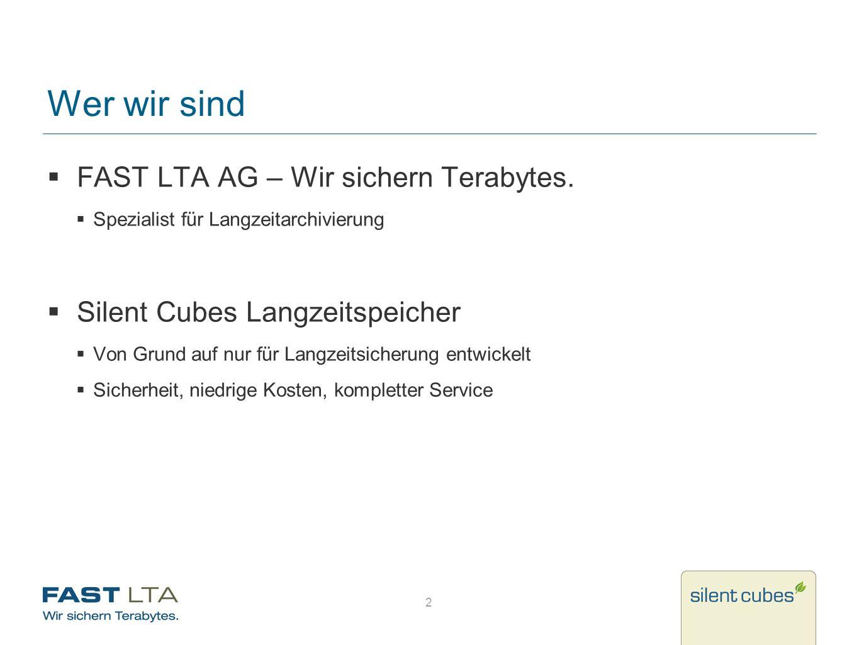 2 Wer wir sind FAST LTA AG – Wir sichern Terabytes. Spezialist für Langzeitarchivierung Silent Cubes Langzeitspeicher Von Grund auf nur für Langzeitsi