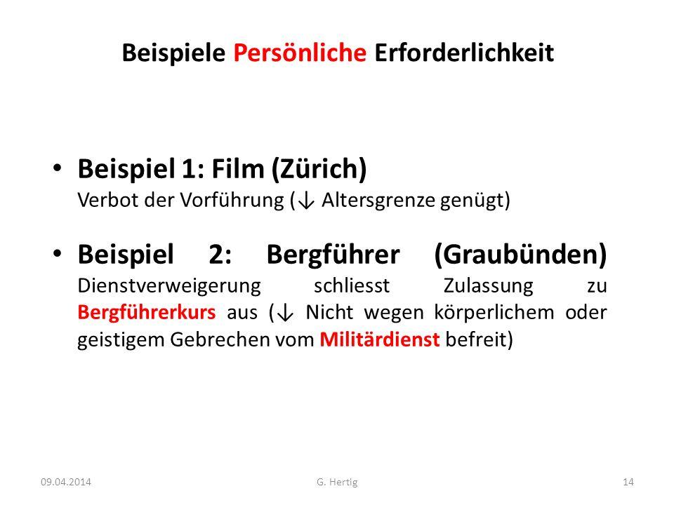 Beispiele Persönliche Erforderlichkeit Beispiel 1: Film (Zürich) Verbot der Vorführung ( Altersgrenze genügt) Beispiel 2: Bergführer (Graubünden) Dien