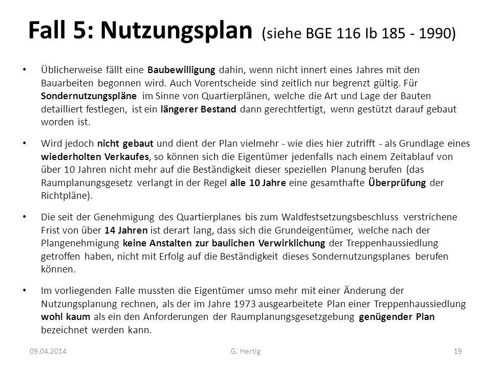 Fall 5: Nutzungsplan (siehe BGE 116 Ib 185 - 1990) Üblicherweise fällt eine Baubewilligung dahin, wenn nicht innert eines Jahres mit den Bauarbeiten b