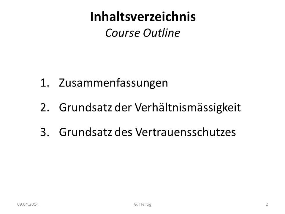 Inhaltsverzeichnis Course Outline 1.Zusammenfassungen 2.Grundsatz der Verhältnismässigkeit 3.Grundsatz des Vertrauensschutzes 09.04.20142G. Hertig