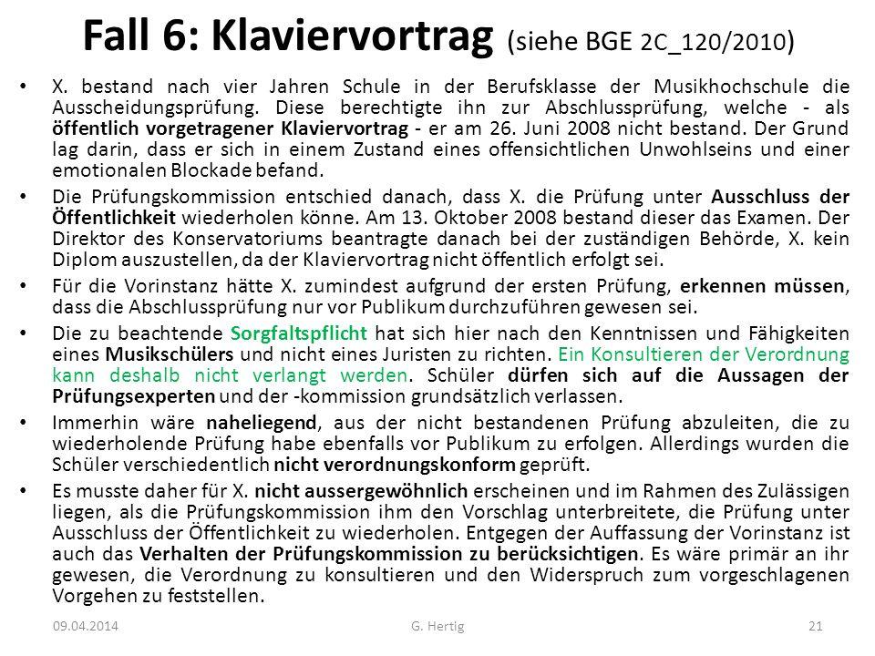 Fall 6: Klaviervortrag (siehe BGE 2C_120/2010 ) X. bestand nach vier Jahren Schule in der Berufsklasse der Musikhochschule die Ausscheidungsprüfung. D