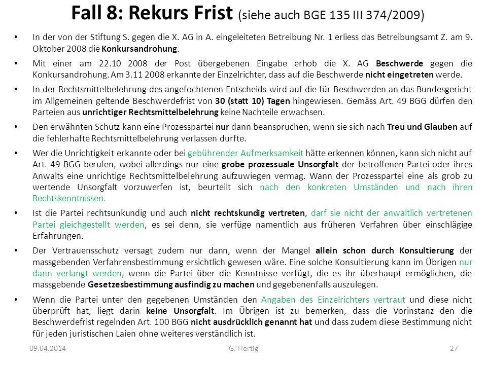 Fall 8: Rekurs Frist (siehe auch BGE 135 III 374/2009) In der von der Stiftung S. gegen die X. AG in A. eingeleiteten Betreibung Nr. 1 erliess das Bet