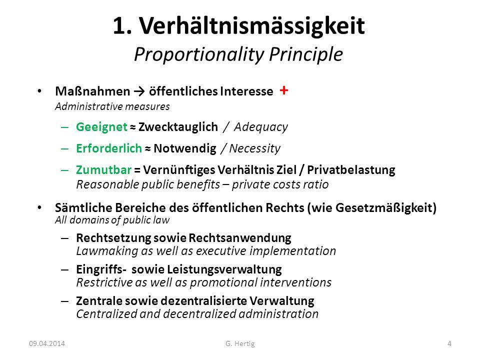 09.04.2014 1. Verhältnismässigkeit Proportionality Principle Maßnahmen öffentliches Interesse + Administrative measures – Geeignet Zwecktauglich / Ade