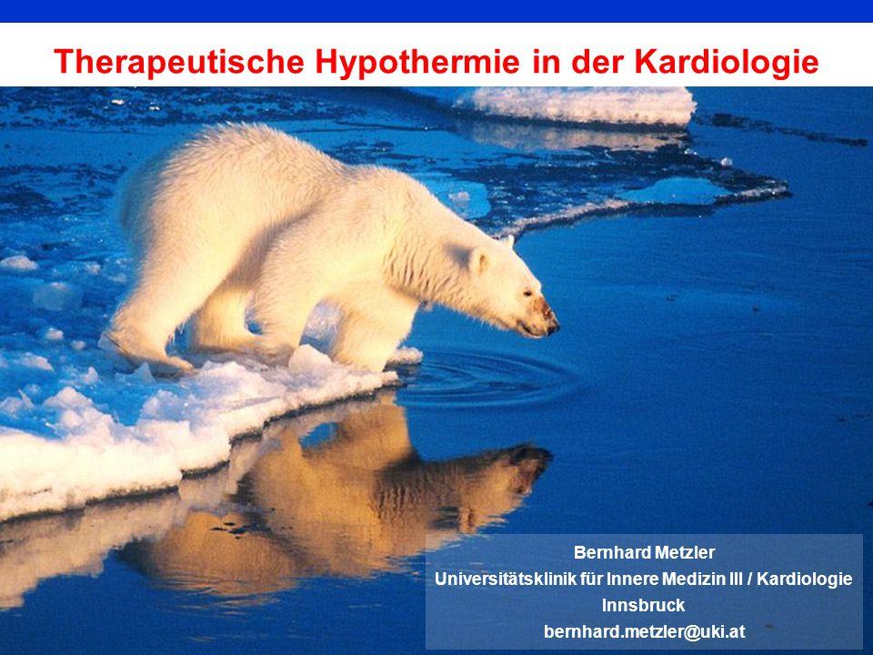 Therapeutische Hypothermie in der Kardiologie Bernhard Metzler Universitätsklinik für Innere Medizin III / Kardiologie Innsbruck bernhard.metzler@uki.