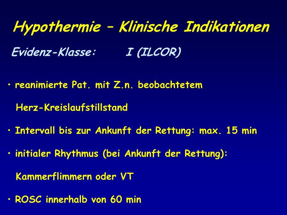 Hypothermie – Klinische Indikationen Evidenz-Klasse: I (ILCOR) reanimierte Pat. mit Z.n. beobachtetem Herz-Kreislaufstillstand Intervall bis zur Ankun