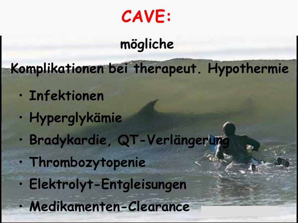 CAVE: mögliche Komplikationen bei therapeut. Hypothermie Infektionen Hyperglykämie Bradykardie, QT-Verlängerung Thrombozytopenie Elektrolyt-Entgleisun