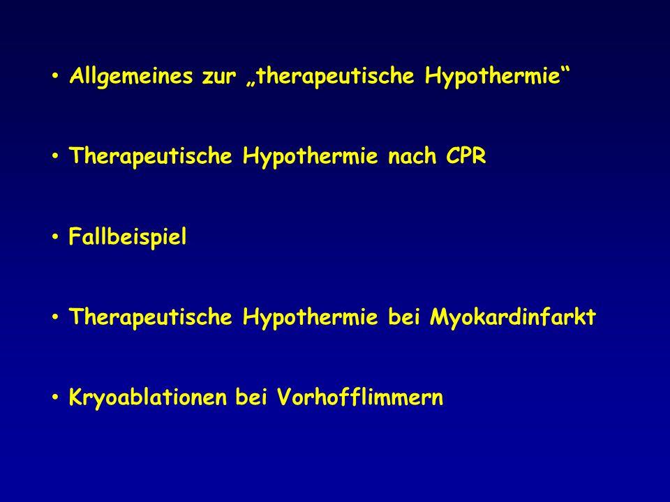Allgemeines zur therapeutische Hypothermie Therapeutische Hypothermie nach CPR Fallbeispiel Therapeutische Hypothermie bei Myokardinfarkt Kryoablation