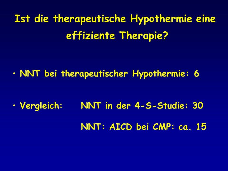 NNT bei therapeutischer Hypothermie: 6 Vergleich: NNT in der 4-S-Studie: 30 NNT: AICD bei CMP: ca. 15 Ist die therapeutische Hypothermie eine effizien