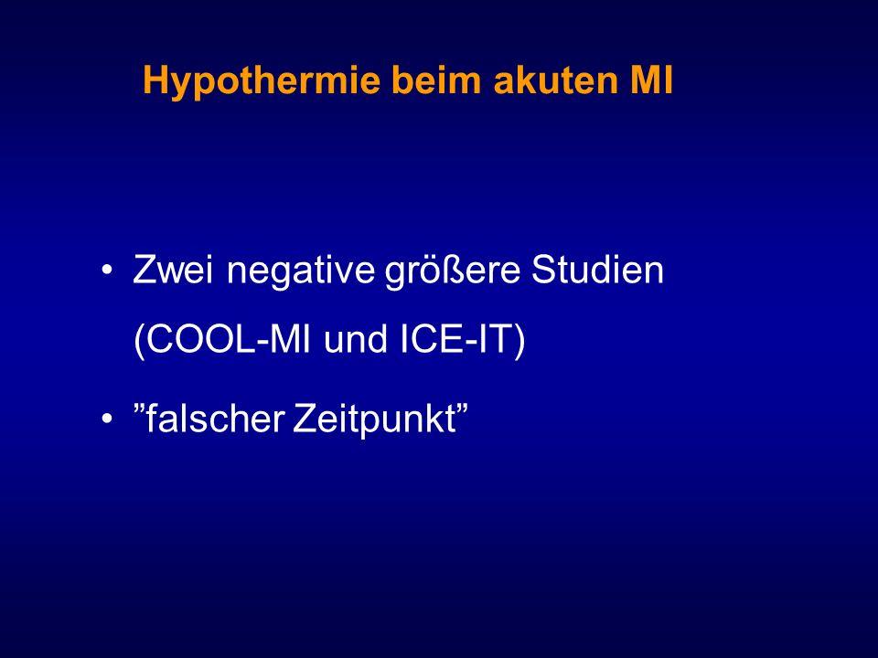 Hypothermie beim akuten MI Zwei negative größere Studien (COOL-MI und ICE-IT) falscher Zeitpunkt