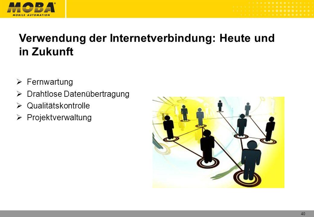 40 Fernwartung Drahtlose Datenübertragung Qualitätskontrolle Projektverwaltung Verwendung der Internetverbindung: Heute und in Zukunft