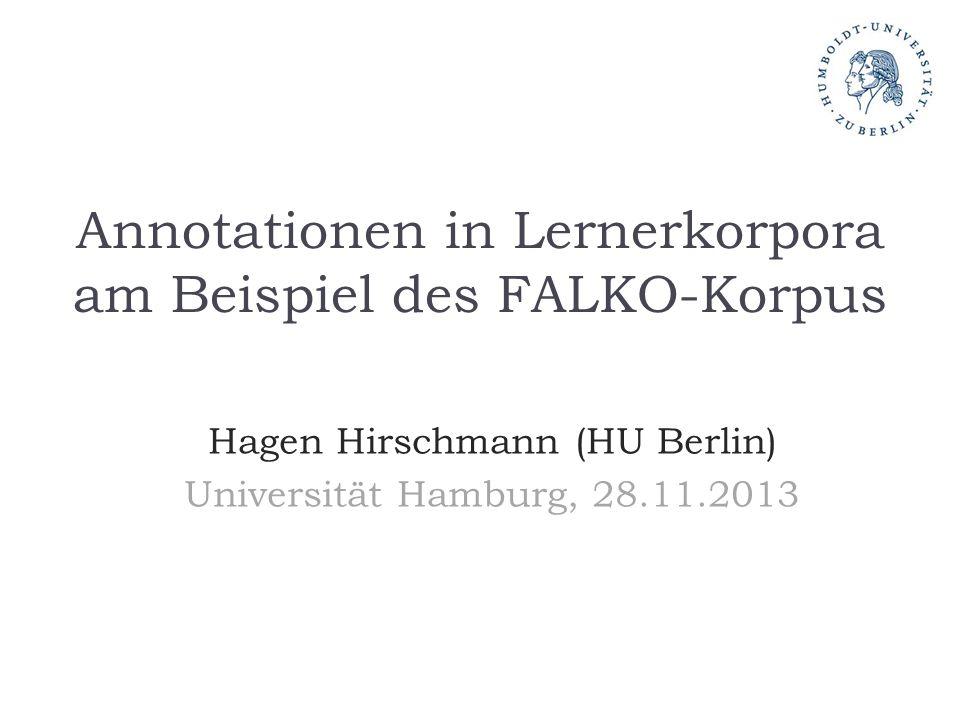 Annotationen in Lernerkorpora am Beispiel des FALKO-Korpus Hagen Hirschmann (HU Berlin) Universität Hamburg, 28.11.2013