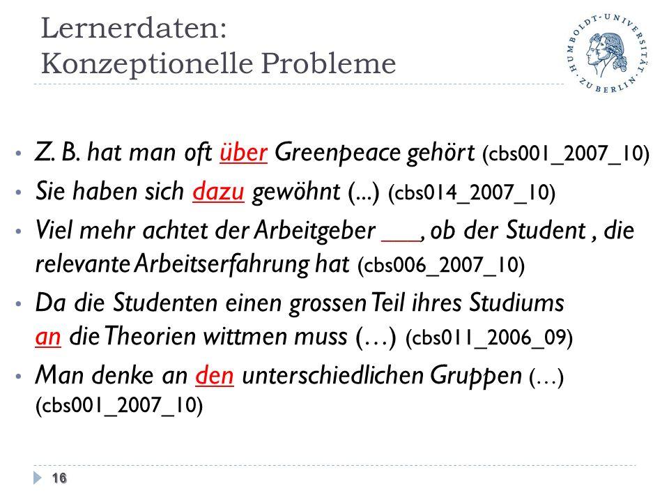 Lernerdaten: Konzeptionelle Probleme Z. B. hat man oft über Greenpeace gehört (cbs001_2007_10) Sie haben sich dazu gewöhnt (...) (cbs014_2007_10) Viel