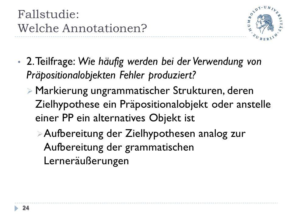 Fallstudie: Welche Annotationen? 2. Teilfrage: Wie häufig werden bei der Verwendung von Präpositionalobjekten Fehler produziert? Markierung ungrammati