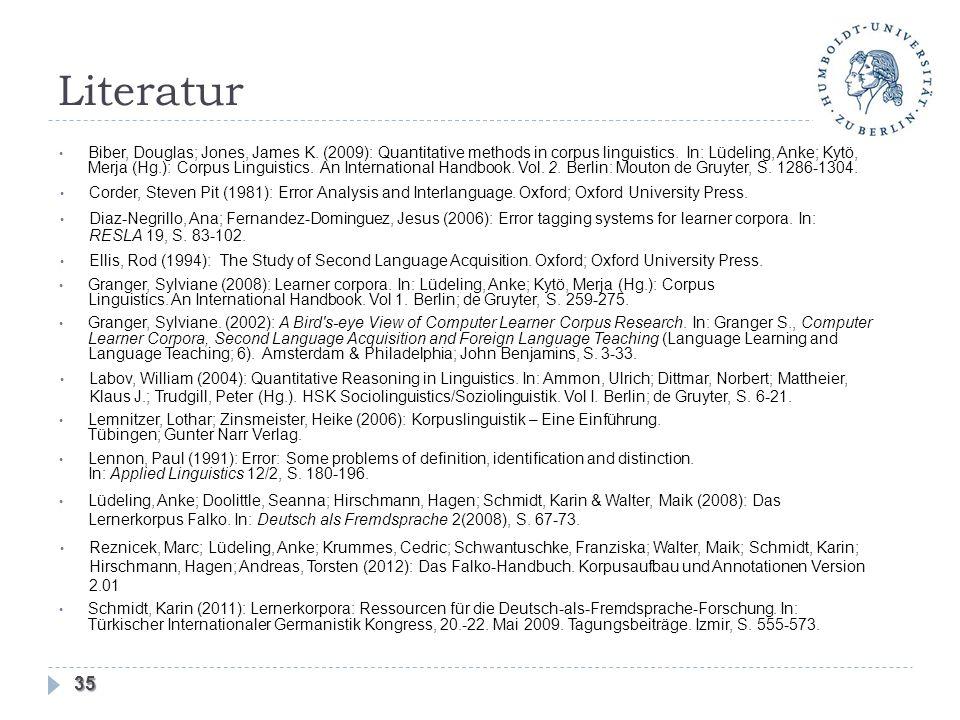 Literatur 35 Biber, Douglas; Jones, James K. (2009): Quantitative methods in corpus linguistics. In: Lüdeling, Anke; Kytö, Merja (Hg.): Corpus Linguis