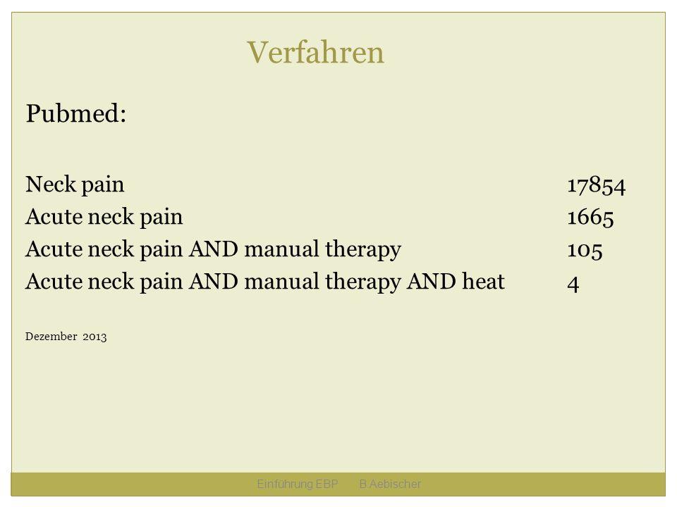 Verfahren Pubmed: Neck pain17854 Acute neck pain1665 Acute neck pain AND manual therapy105 Acute neck pain AND manual therapy AND heat4 Dezember 2013