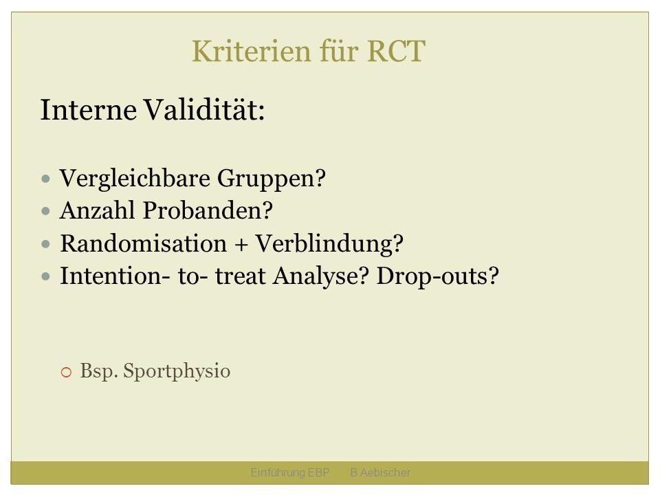 Einführung EBP B.Aebischer Kriterien für RCT Interne Validität: Vergleichbare Gruppen? Anzahl Probanden? Randomisation + Verblindung? Intention- to- t