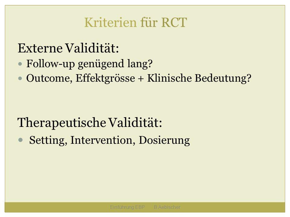 Einführung EBP B.Aebischer Kriterien für RCT Externe Validität: Follow-up genügend lang? Outcome, Effektgrösse + Klinische Bedeutung? Therapeutische V